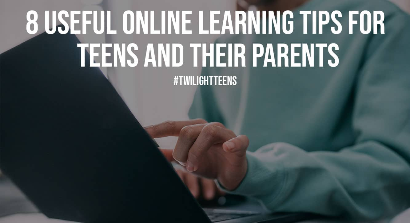 8 Useful Online Learning Tips for Teens and Their Parents